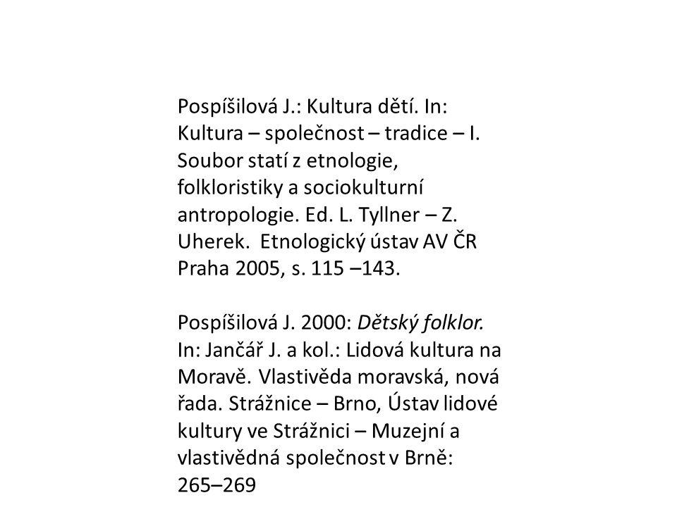 Pospíšilová J.: Kultura dětí. In: Kultura – společnost – tradice – I. Soubor statí z etnologie, folkloristiky a sociokulturní antropologie. Ed. L. Tyl