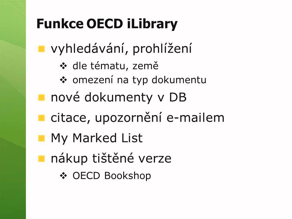 Funkce OECD iLibrary vyhledávání, prohlížení  dle tématu, země  omezení na typ dokumentu nové dokumenty v DB citace, upozornění e-mailem My Marked List nákup tištěné verze  OECD Bookshop