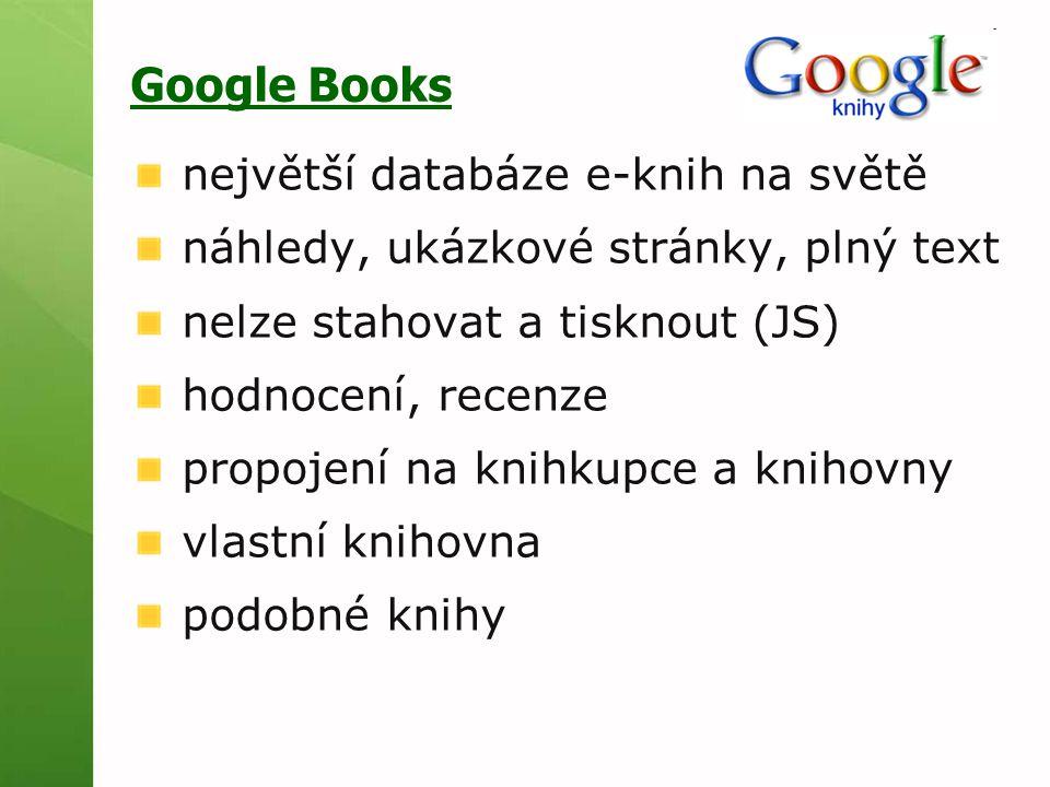 Google Books největší databáze e-knih na světě náhledy, ukázkové stránky, plný text nelze stahovat a tisknout (JS) hodnocení, recenze propojení na knihkupce a knihovny vlastní knihovna podobné knihy