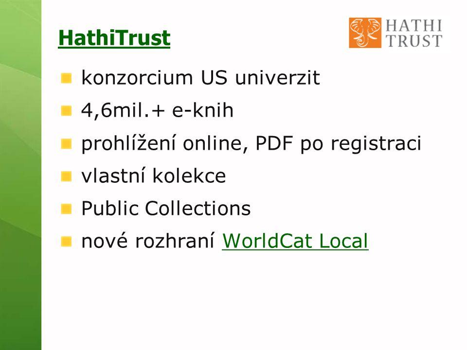 HathiTrust konzorcium US univerzit 4,6mil.+ e-knih prohlížení online, PDF po registraci vlastní kolekce Public Collections nové rozhraní WorldCat LocalWorldCat Local