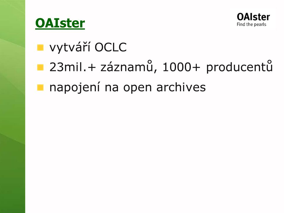 OAIster vytváří OCLC 23mil.+ záznamů, 1000+ producentů napojení na open archives
