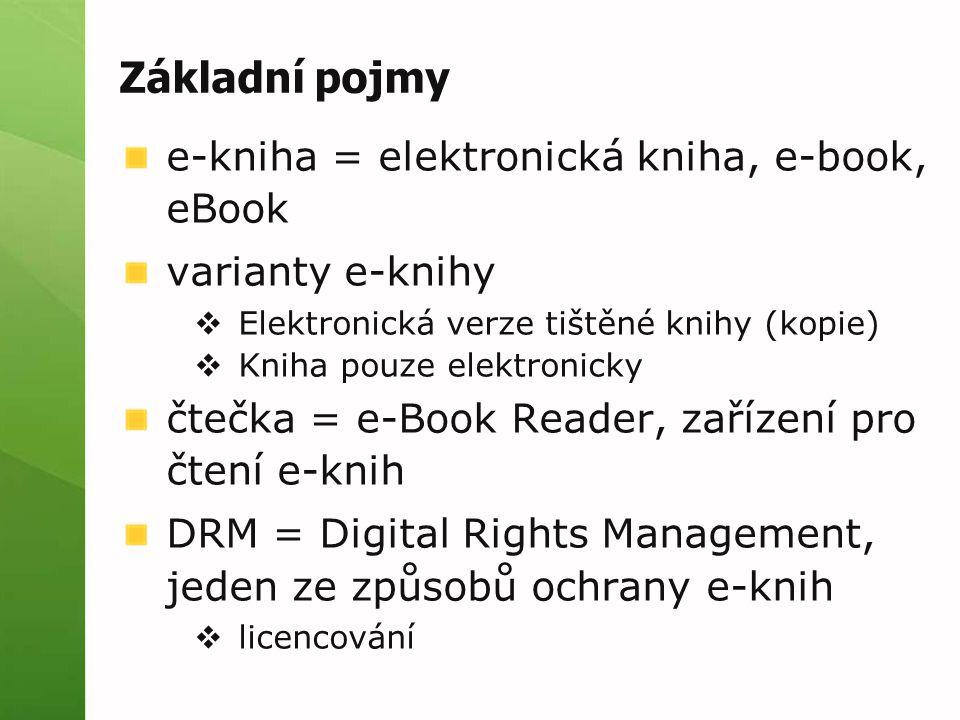 Základní pojmy e-kniha = elektronická kniha, e-book, eBook varianty e-knihy  Elektronická verze tištěné knihy (kopie)  Kniha pouze elektronicky čtečka = e-Book Reader, zařízení pro čtení e-knih DRM = Digital Rights Management, jeden ze způsobů ochrany e-knih  licencování