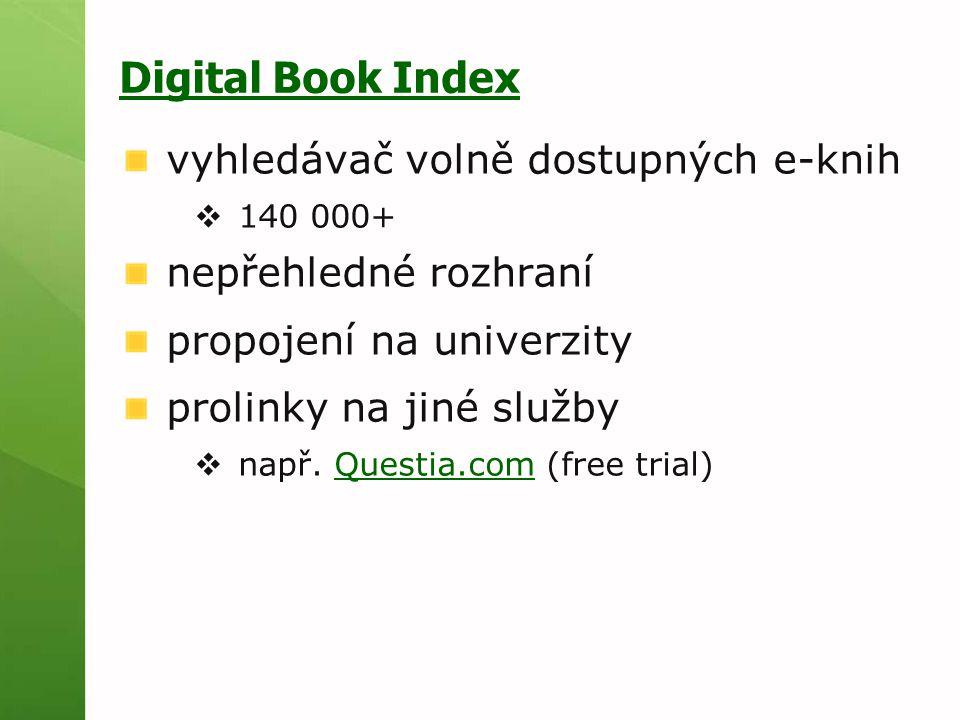 Digital Book Index vyhledávač volně dostupných e-knih  140 000+ nepřehledné rozhraní propojení na univerzity prolinky na jiné služby  např. Questia.