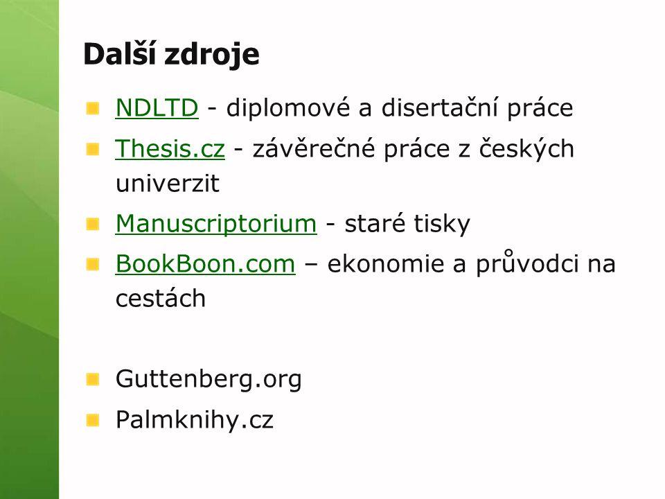 Další zdroje NDLTDNDLTD - diplomové a disertační práce Thesis.czThesis.cz - závěrečné práce z českých univerzit ManuscriptoriumManuscriptorium - staré