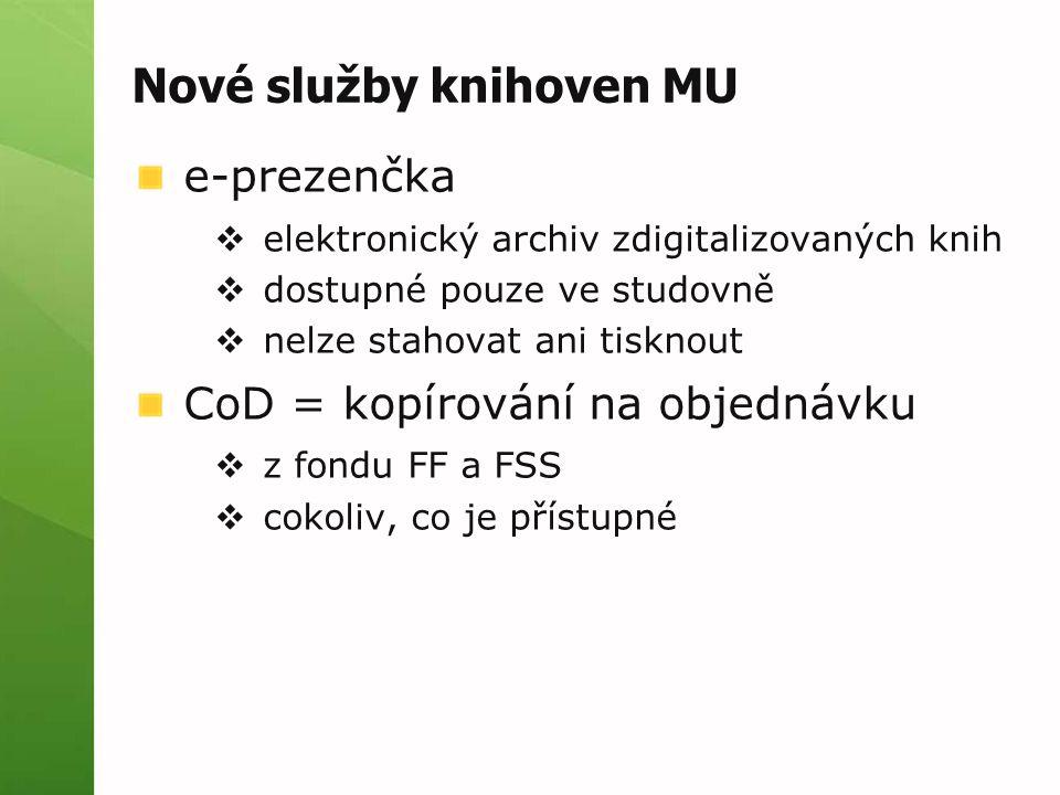 Nové služby knihoven MU e-prezenčka  elektronický archiv zdigitalizovaných knih  dostupné pouze ve studovně  nelze stahovat ani tisknout CoD = kopí