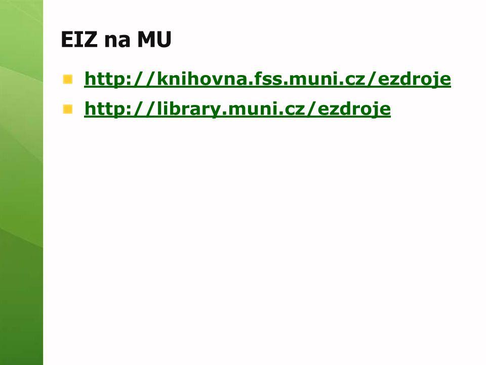 EIZ na MU http://knihovna.fss.muni.cz/ezdroje http://library.muni.cz/ezdroje