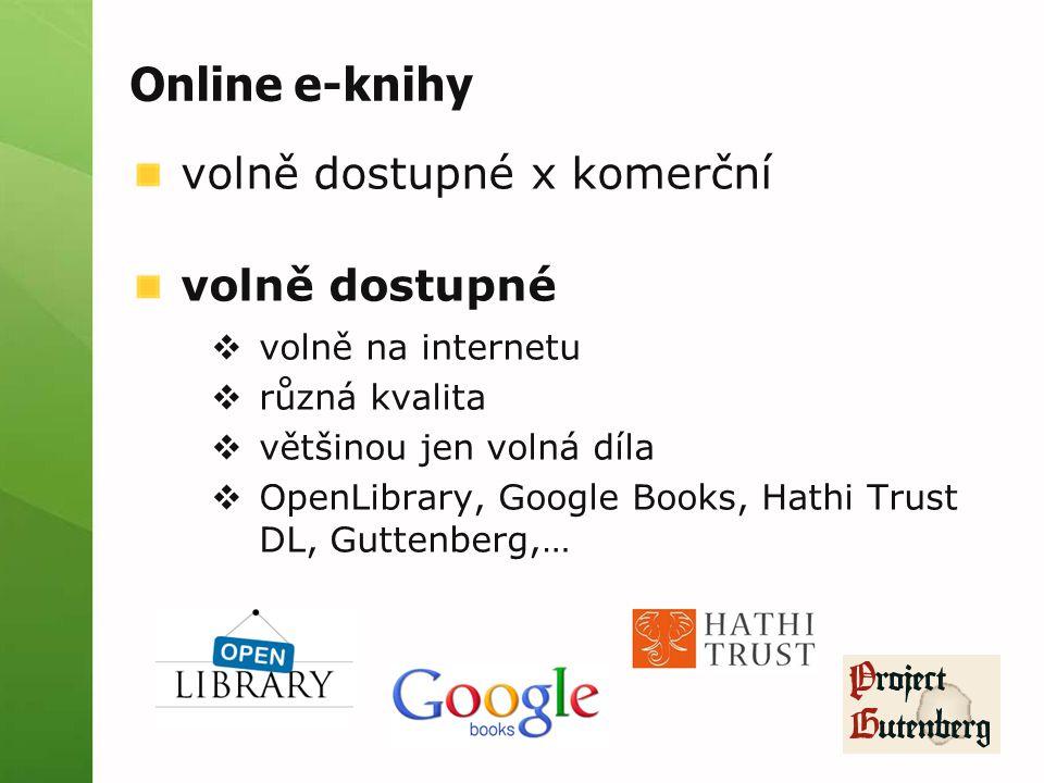 Online e-knihy volně dostupné x komerční volně dostupné  volně na internetu  různá kvalita  většinou jen volná díla  OpenLibrary, Google Books, Hathi Trust DL, Guttenberg,…