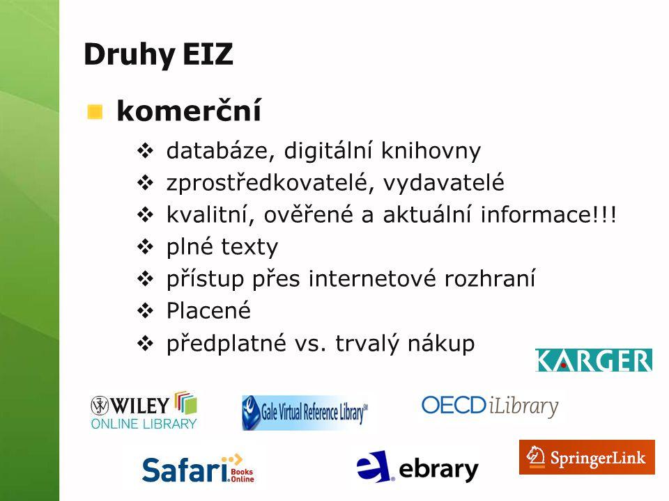 Druhy EIZ komerční  databáze, digitální knihovny  zprostředkovatelé, vydavatelé  kvalitní, ověřené a aktuální informace!!!  plné texty  přístup p