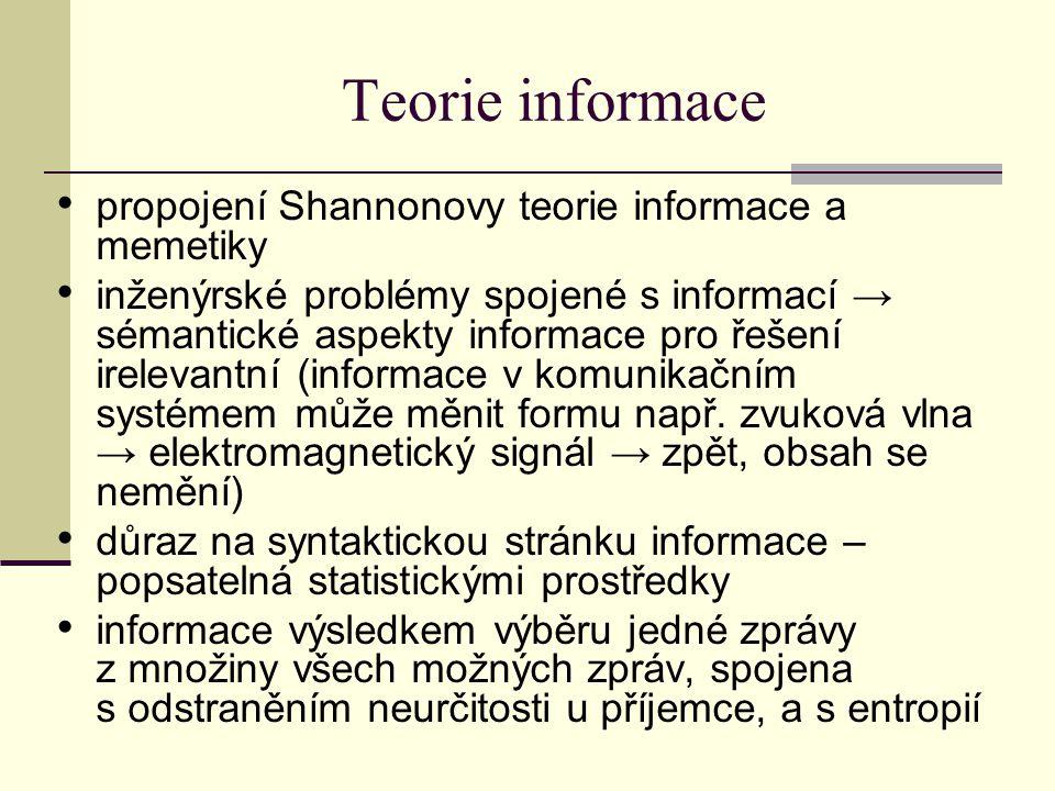 Teorie informace propojení Shannonovy teorie informace a memetiky inženýrské problémy spojené s informací → sémantické aspekty informace pro řešení ir