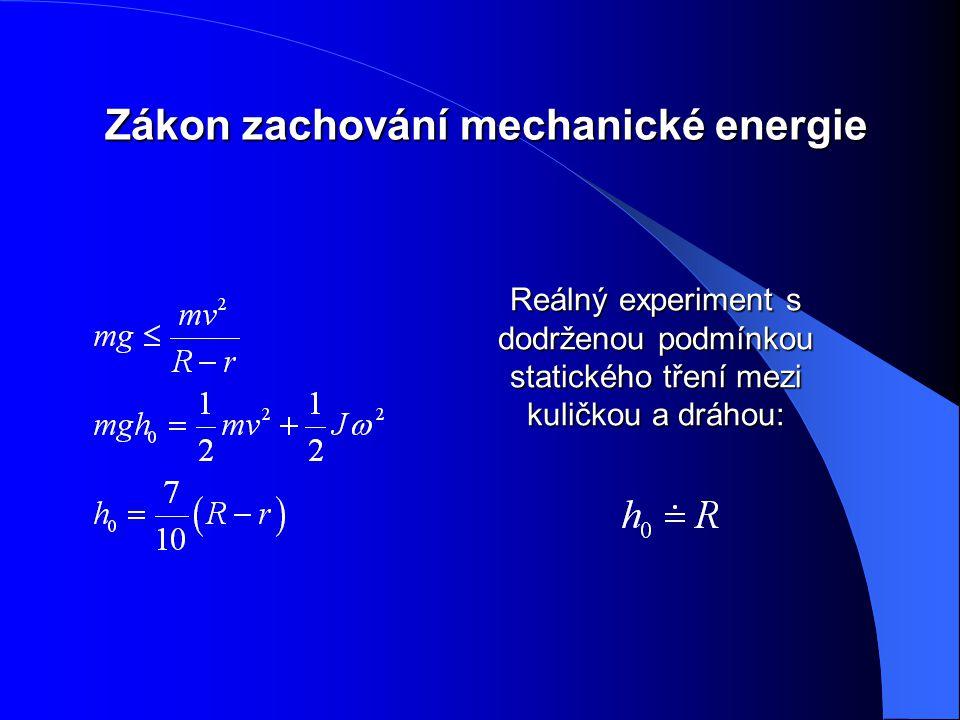 Zákon zachování mechanické energie Zákon zachování mechanické energie Reálný experiment s dodrženou podmínkou statického tření mezi kuličkou a dráhou: