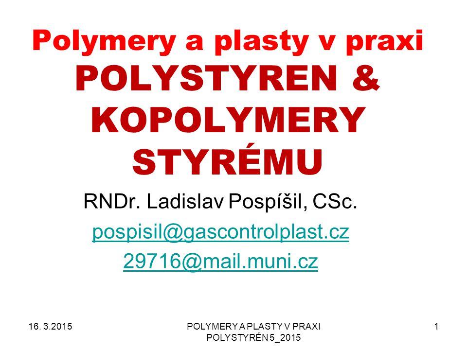 POLYMERY A PLASTY V PRAXI POLYSTYRÉN 5_2015 1 Polymery a plasty v praxi POLYSTYREN & KOPOLYMERY STYRÉMU RNDr. Ladislav Pospíšil, CSc. pospisil@gascont