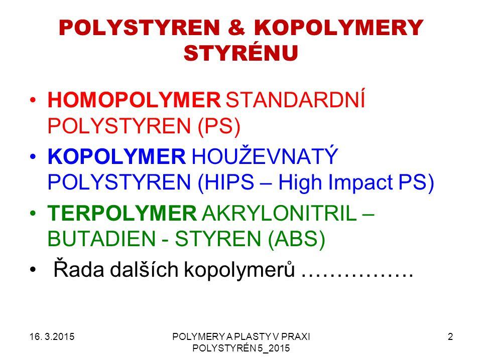POLYSTYREN & KOPOLYMERY STYRÉNU 16. 3.2015POLYMERY A PLASTY V PRAXI POLYSTYRÉN 5_2015 2 HOMOPOLYMER STANDARDNÍ POLYSTYREN (PS) KOPOLYMER HOUŽEVNATÝ PO