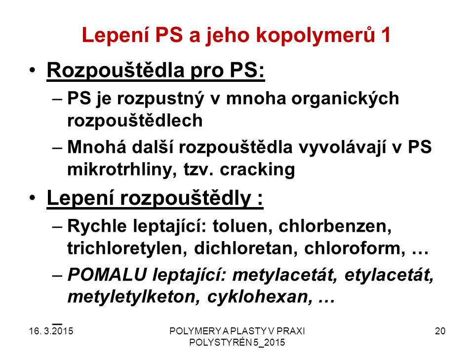 Lepení PS a jeho kopolymerů 1 16. 3.2015POLYMERY A PLASTY V PRAXI POLYSTYRÉN 5_2015 20 Rozpouštědla pro PS: –PS je rozpustný v mnoha organických rozpo