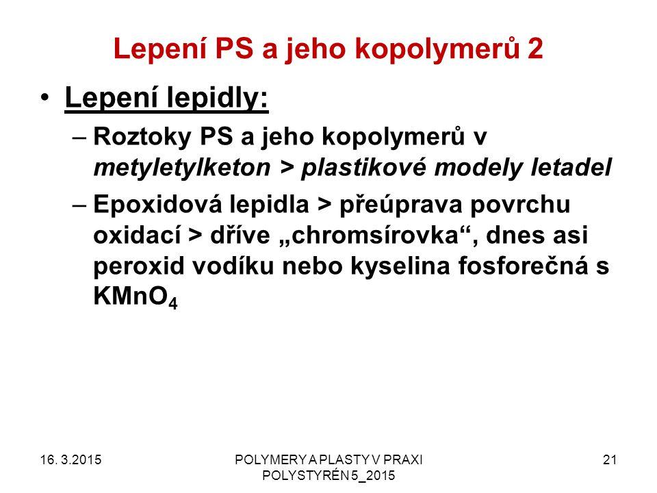 Lepení PS a jeho kopolymerů 2 16. 3.2015POLYMERY A PLASTY V PRAXI POLYSTYRÉN 5_2015 21 Lepení lepidly: –Roztoky PS a jeho kopolymerů v metyletylketon