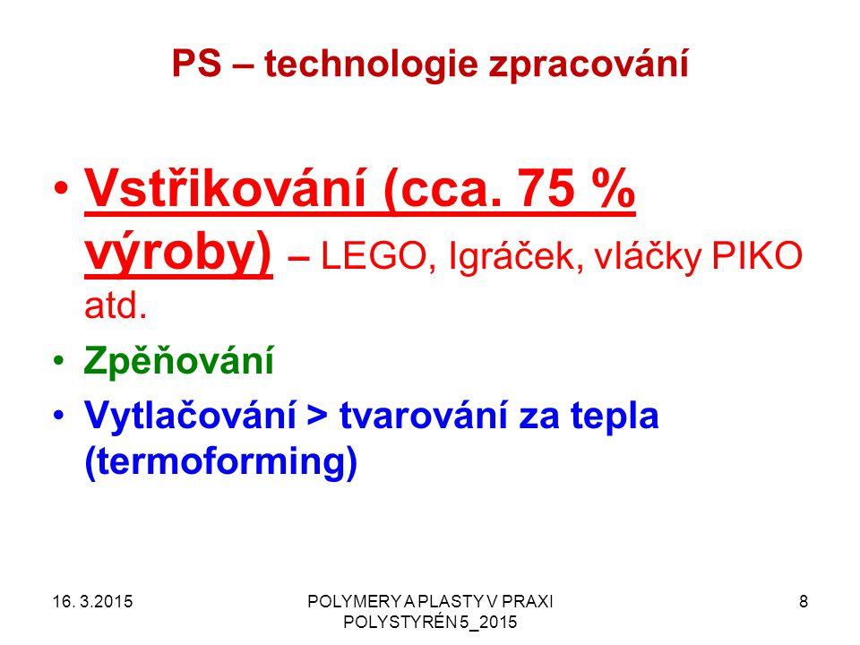 PS – technologie zpracování 16. 3.2015POLYMERY A PLASTY V PRAXI POLYSTYRÉN 5_2015 8 Vstřikování (cca. 75 % výroby) – LEGO, Igráček, vláčky PIKO atd. Z