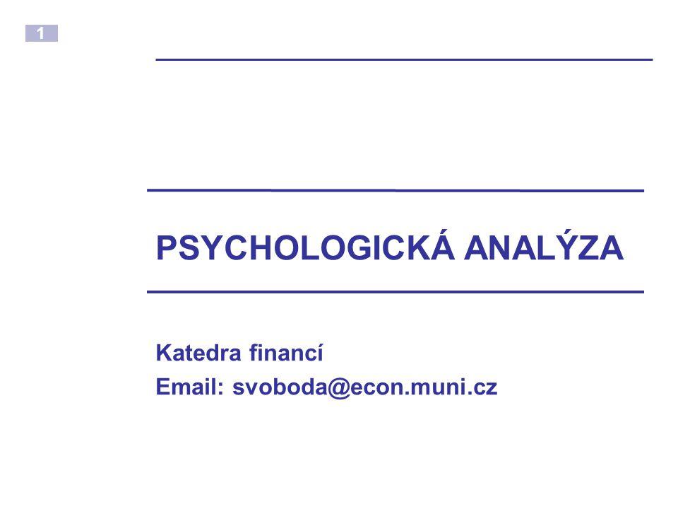 1 PSYCHOLOGICKÁ ANALÝZA Katedra financí Email: svoboda@econ.muni.cz
