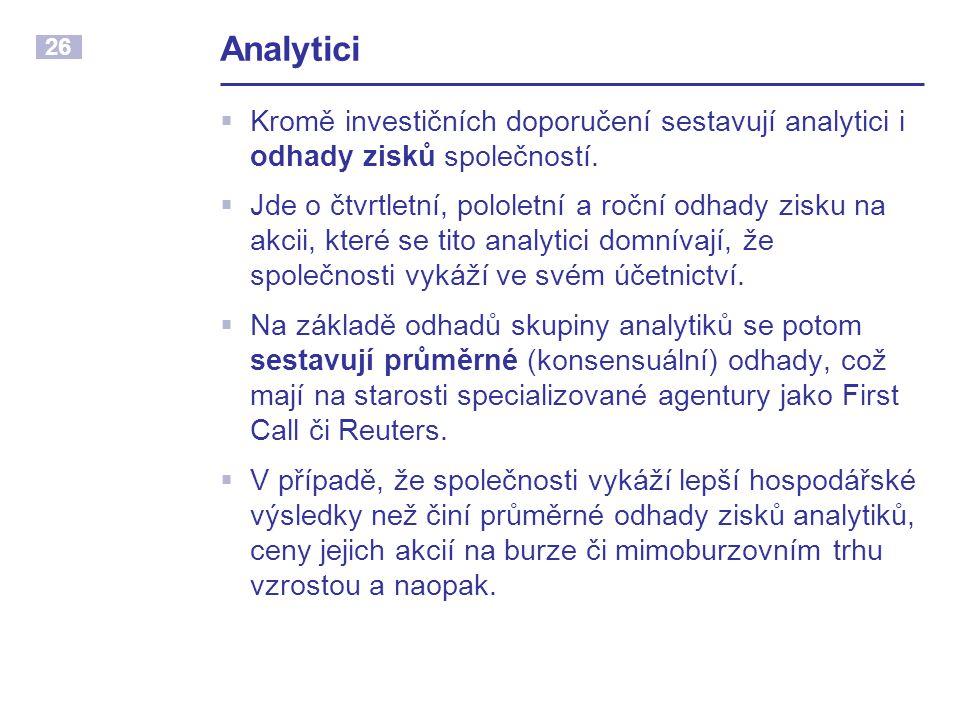 26 Analytici  Kromě investičních doporučení sestavují analytici i odhady zisků společností.