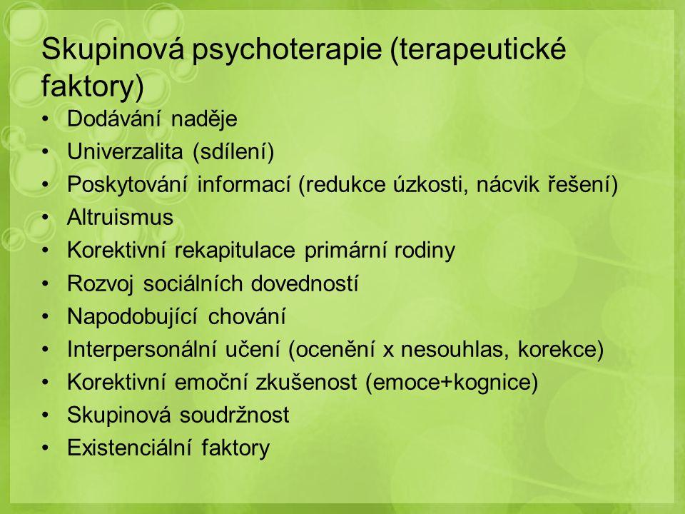 Skupinová psychoterapie (terapeutické faktory) Dodávání naděje Univerzalita (sdílení) Poskytování informací (redukce úzkosti, nácvik řešení) Altruismu