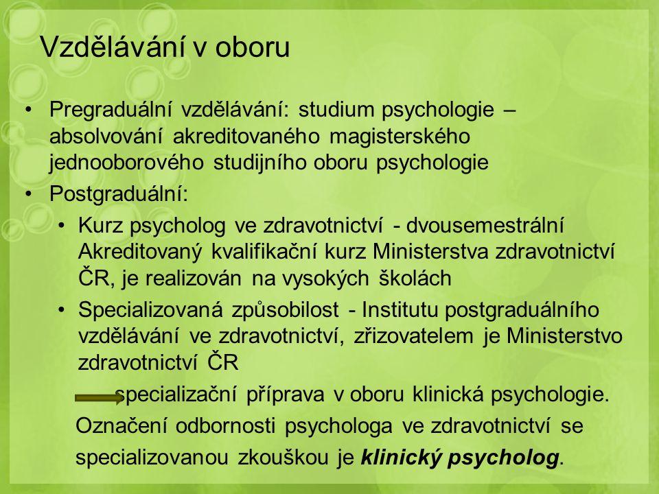 Vzdělávání v oboru Pregraduální vzdělávání: studium psychologie – absolvování akreditovaného magisterského jednooborového studijního oboru psychologie