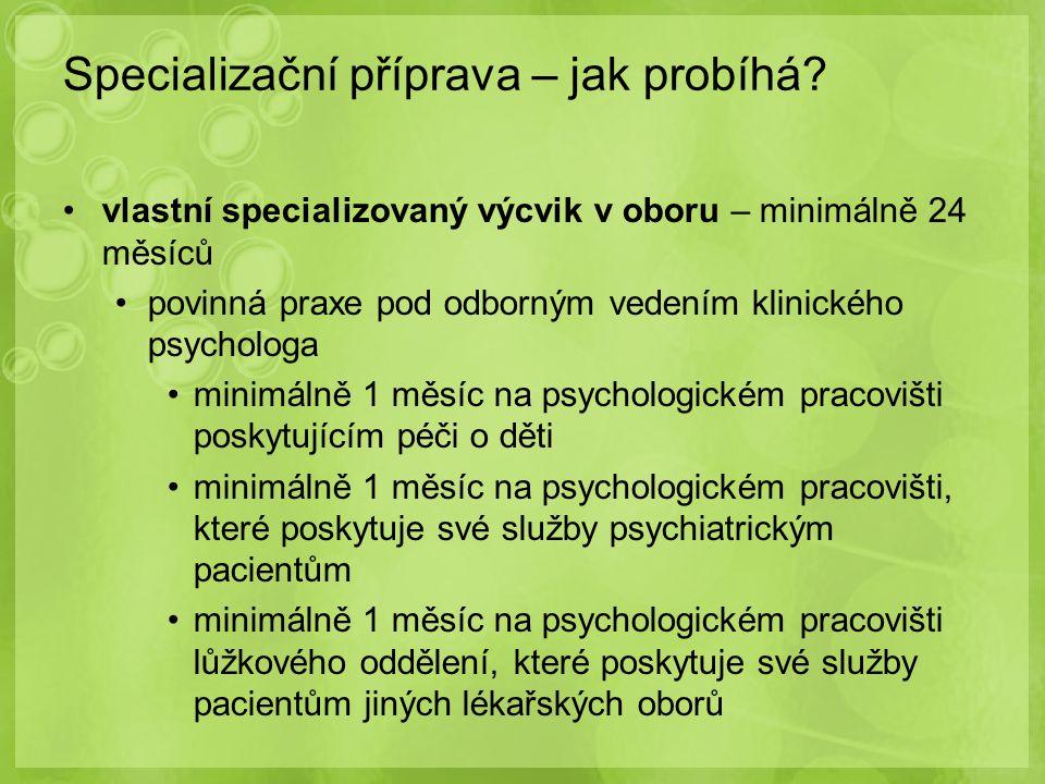 vlastní specializovaný výcvik v oboru – minimálně 24 měsíců povinná praxe pod odborným vedením klinického psychologa minimálně 1 měsíc na psychologick