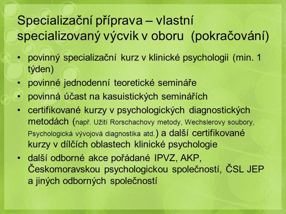 povinný specializační kurz v klinické psychologii (min. 1 týden) povinné jednodenní teoretické semináře povinná účast na kasuistických seminářích cert