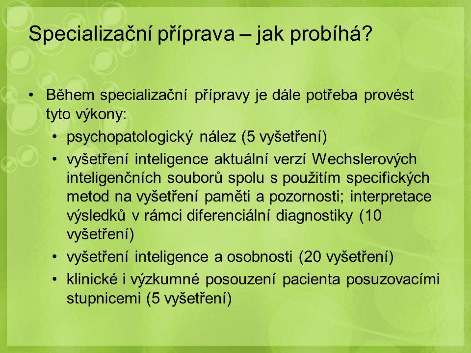 Během specializační přípravy je dále potřeba provést tyto výkony: psychopatologický nález (5 vyšetření) vyšetření inteligence aktuální verzí Wechslero
