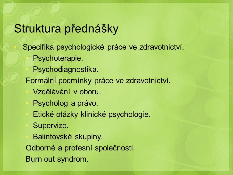 Struktura přednášky Specifika psychologické práce ve zdravotnictví. Psychoterapie. Psychodiagnostika. Formální podmínky práce ve zdravotnictví. Vzdělá