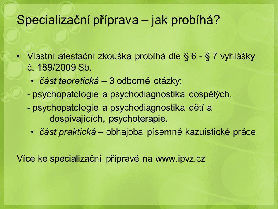 Specializační příprava – jak probíhá? Vlastní atestační zkouška probíhá dle § 6 - § 7 vyhlášky č. 189/2009 Sb. část teoretická – 3 odborné otázky: - p