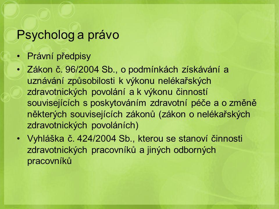 Psycholog a právo Právní předpisy Zákon č. 96/2004 Sb., o podmínkách získávání a uznávání způsobilosti k výkonu nelékařských zdravotnických povolání a