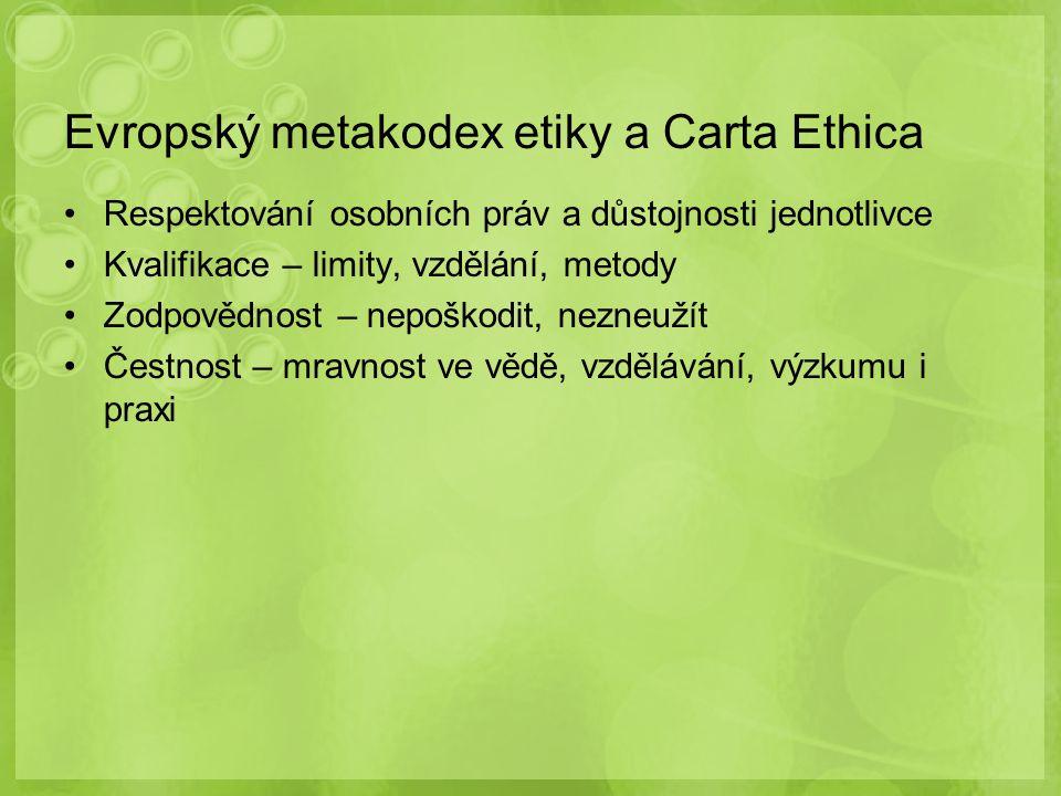 Evropský metakodex etiky a Carta Ethica Respektování osobních práv a důstojnosti jednotlivce Kvalifikace – limity, vzdělání, metody Zodpovědnost – nep