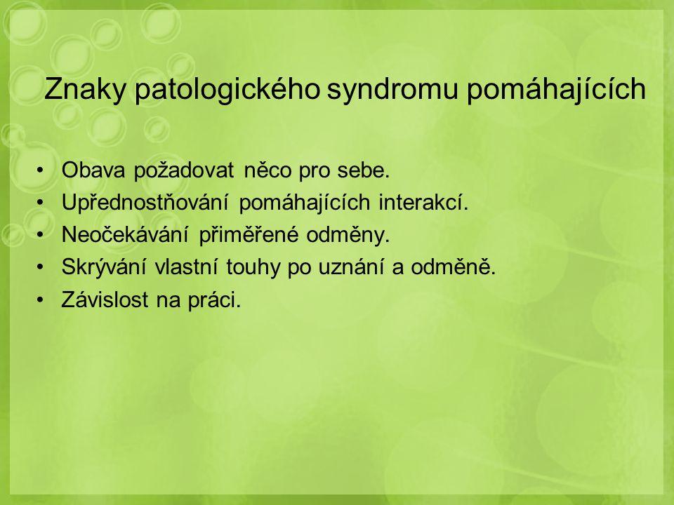 Znaky patologického syndromu pomáhajících Obava požadovat něco pro sebe. Upřednostňování pomáhajících interakcí. Neočekávání přiměřené odměny. Skrýván