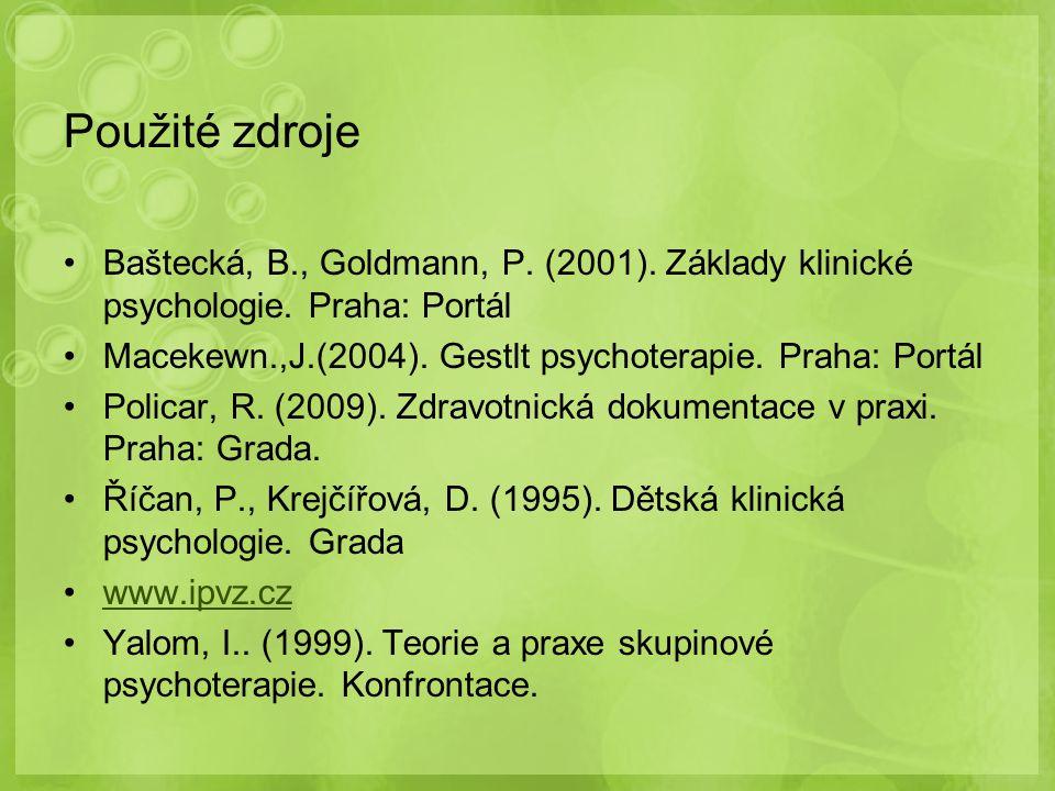 Použité zdroje Baštecká, B., Goldmann, P. (2001). Základy klinické psychologie. Praha: Portál Macekewn.,J.(2004). Gestlt psychoterapie. Praha: Portál