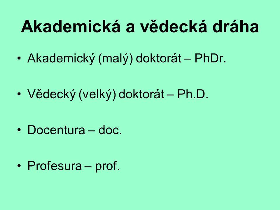 Akademická a vědecká dráha Akademický (malý) doktorát – PhDr. Vědecký (velký) doktorát – Ph.D. Docentura – doc. Profesura – prof.