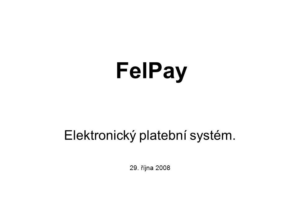 FelPay Elektronický platební systém. 29. října 2008