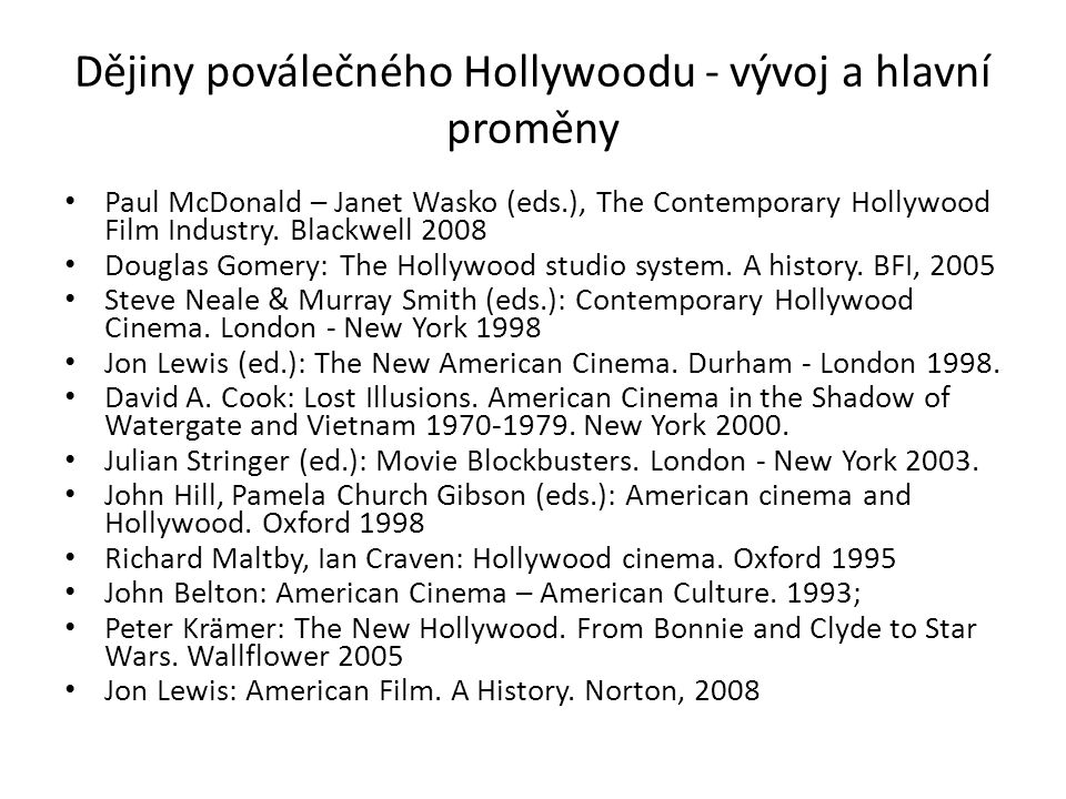 Dějiny poválečného Hollywoodu - vývoj a hlavní proměny Paul McDonald – Janet Wasko (eds.), The Contemporary Hollywood Film Industry. Blackwell 2008 Do