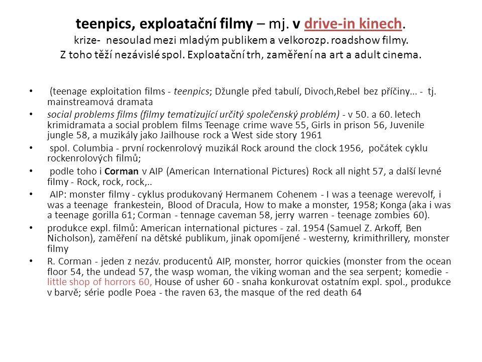teenpics, exploatační filmy – mj. v drive-in kinech. krize- nesoulad mezi mladým publikem a velkorozp. roadshow filmy. Z toho těží nezávislé spol. Exp