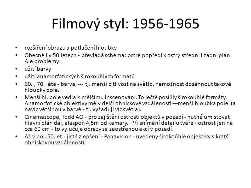 Filmový styl: 1956-1965 rozšíření obrazu a potlačení hloubky Obecně i v 50.letech - převládá schéma: ostré popředí x ostrý střední i zadní plán. Ale p