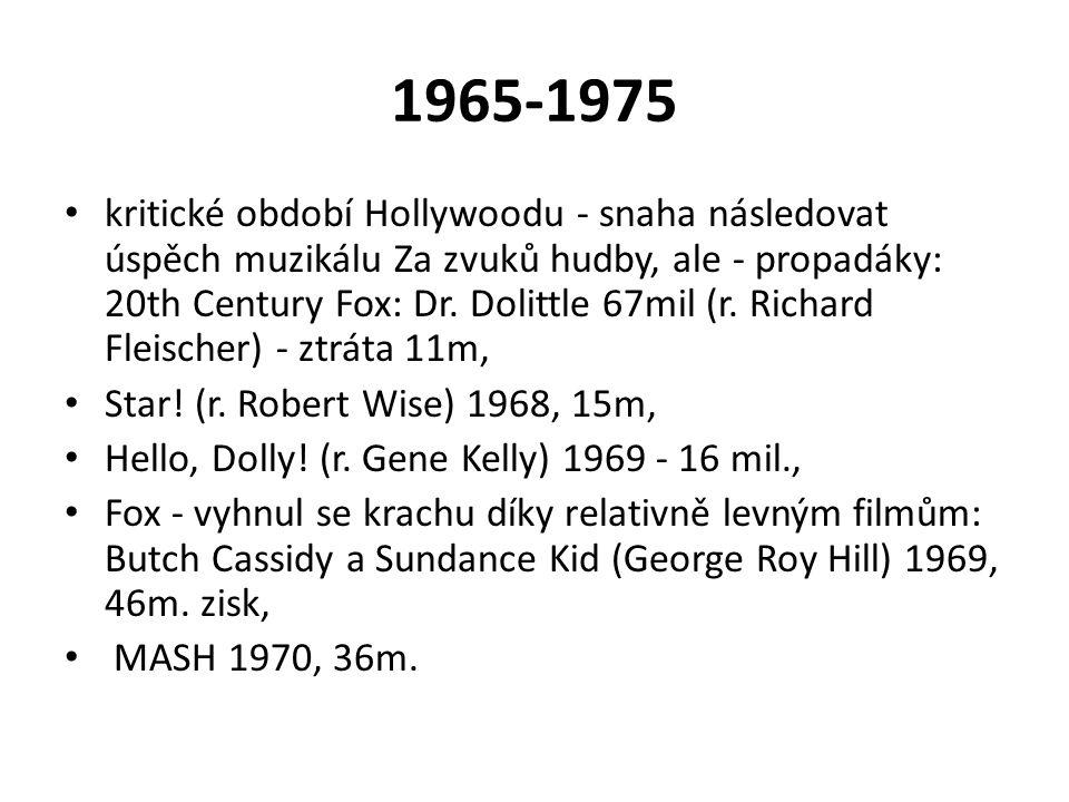 1965-1975 kritické období Hollywoodu - snaha následovat úspěch muzikálu Za zvuků hudby, ale - propadáky: 20th Century Fox: Dr. Dolittle 67mil (r. Rich