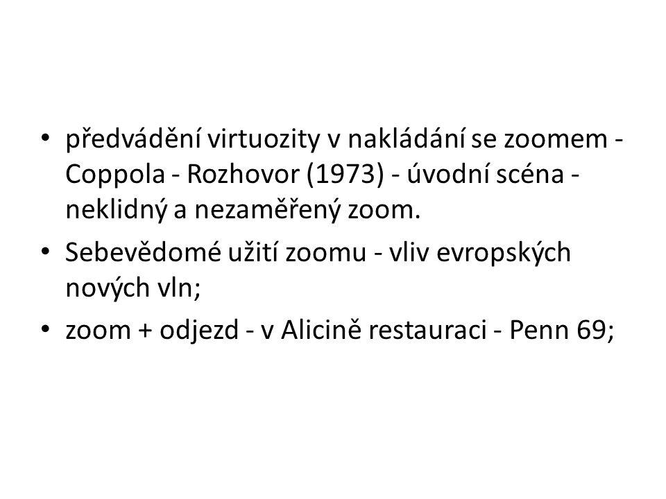 předvádění virtuozity v nakládání se zoomem - Coppola - Rozhovor (1973) - úvodní scéna - neklidný a nezaměřený zoom. Sebevědomé užití zoomu - vliv evr