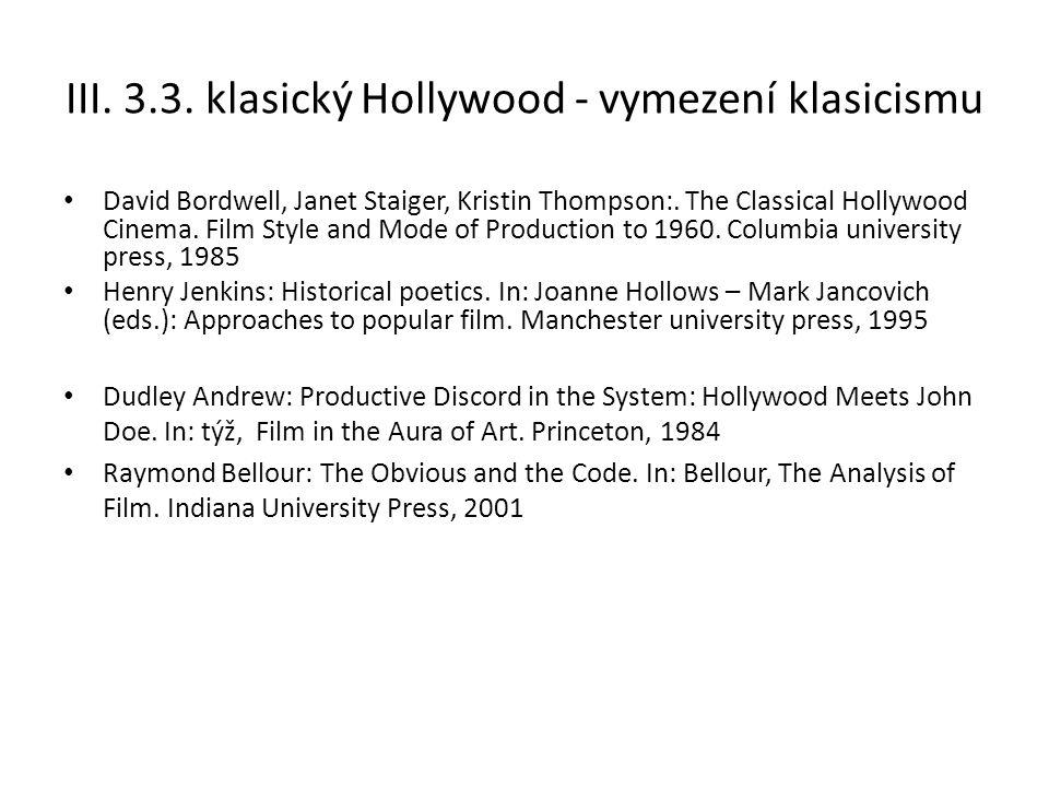 III. 3.3. klasický Hollywood - vymezení klasicismu David Bordwell, Janet Staiger, Kristin Thompson:. The Classical Hollywood Cinema. Film Style and Mo
