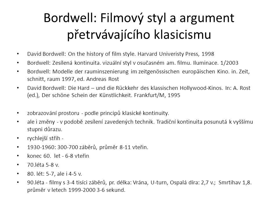 Bordwell: Filmový styl a argument přetrvávajícího klasicismu David Bordwell: On the history of film style. Harvard Univeristy Press, 1998 Bordwell: Ze