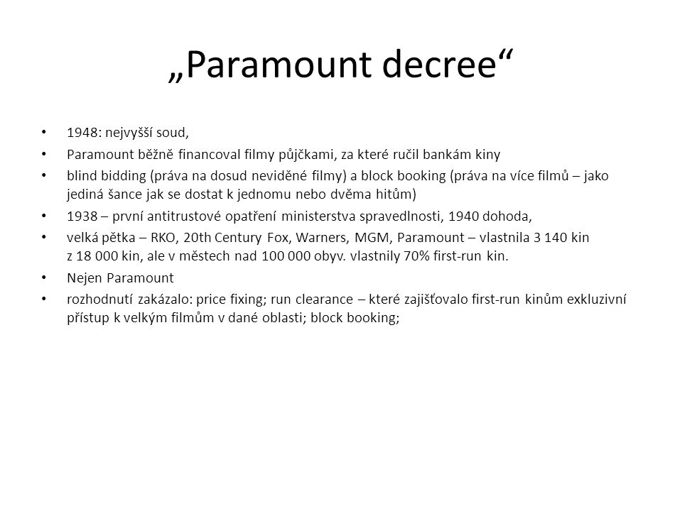 """""""Paramount decree"""" 1948: nejvyšší soud, Paramount běžně financoval filmy půjčkami, za které ručil bankám kiny blind bidding (práva na dosud neviděné f"""