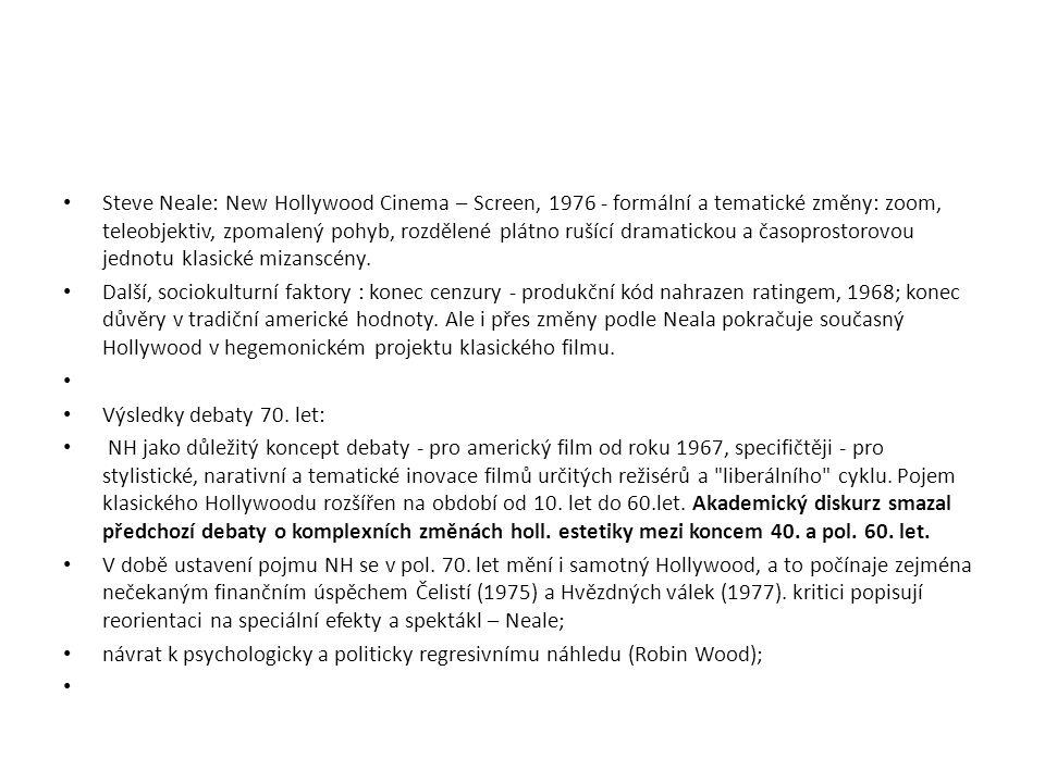 Steve Neale: New Hollywood Cinema – Screen, 1976 - formální a tematické změny: zoom, teleobjektiv, zpomalený pohyb, rozdělené plátno rušící dramaticko