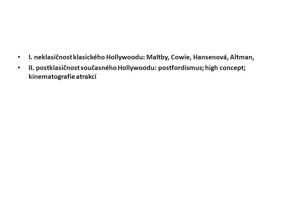 I. neklasičnost klasického Hollywoodu: Maltby, Cowie, Hansenová, Altman, II. postklasičnost současného Hollywoodu: postfordismus; high concept; kinema