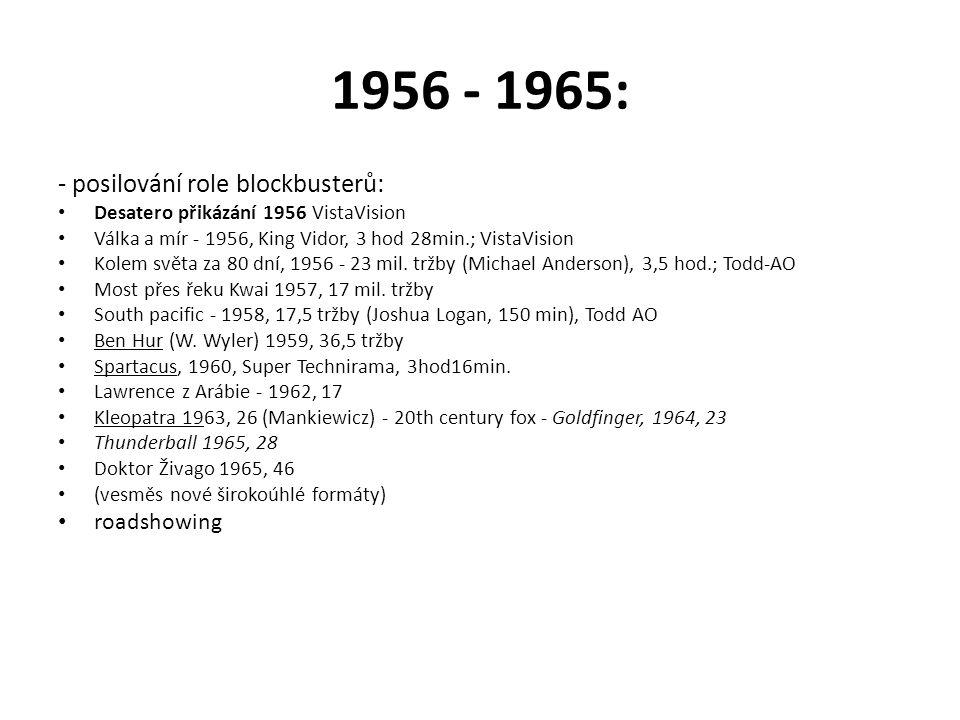 1956 - 1965: - posilování role blockbusterů: Desatero přikázání 1956 VistaVision Válka a mír - 1956, King Vidor, 3 hod 28min.; VistaVision Kolem světa