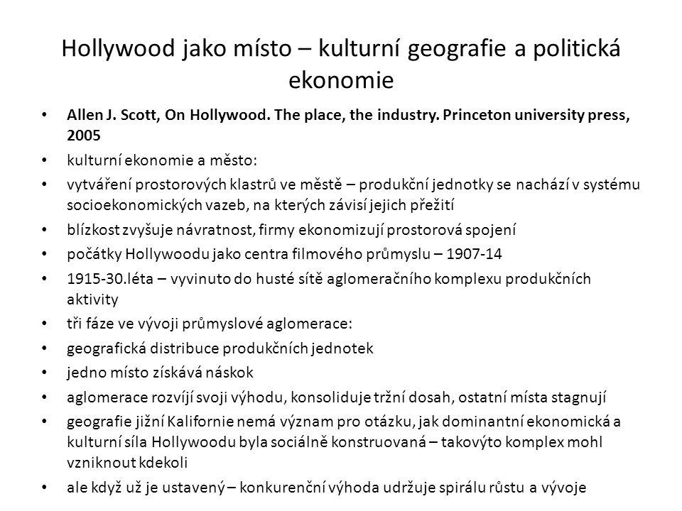 Hollywood jako místo – kulturní geografie a politická ekonomie Allen J. Scott, On Hollywood. The place, the industry. Princeton university press, 2005