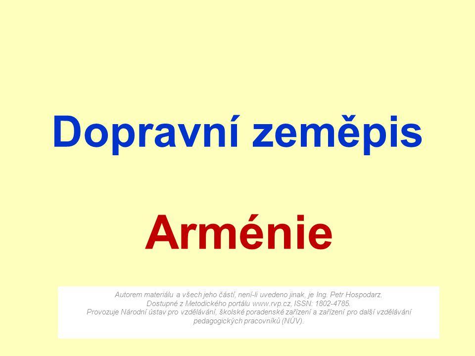 Dopravní zeměpis Arménie Autorem materiálu a všech jeho částí, není-li uvedeno jinak, je Ing. Petr Hospodarz. Dostupné z Metodického portálu www.rvp.c