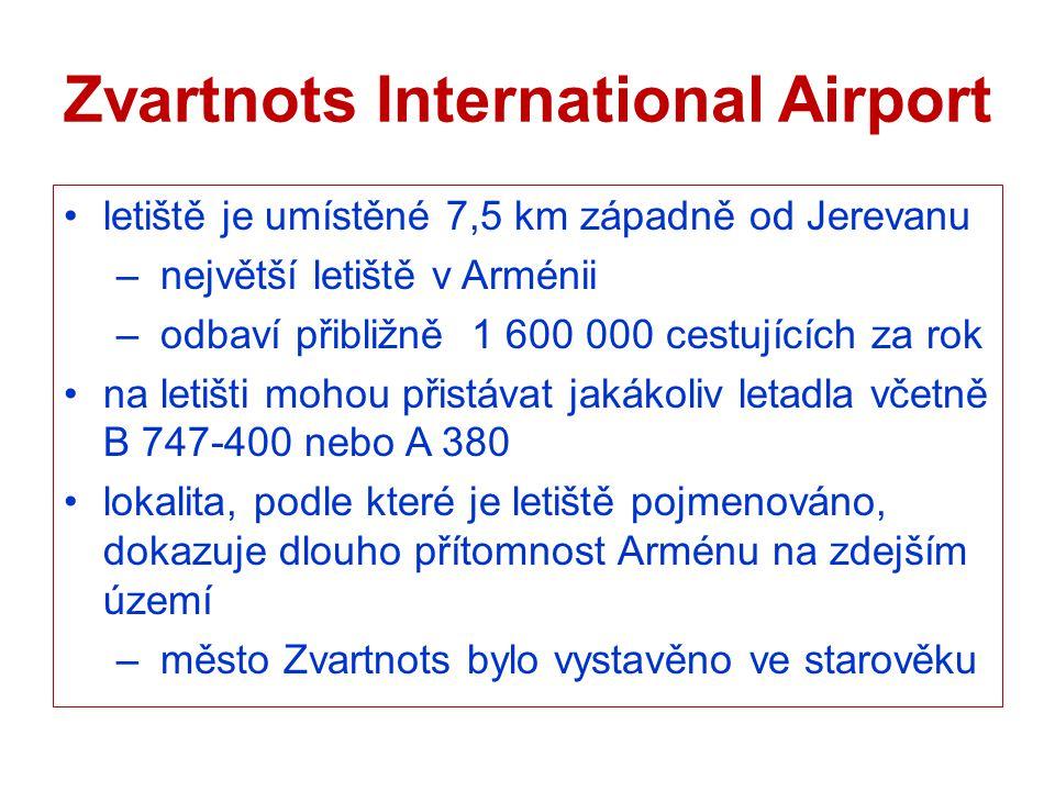 Zvartnots International Airport letiště je umístěné 7,5 km západně od Jerevanu – největší letiště v Arménii – odbaví přibližně 1 600 000 cestujících z