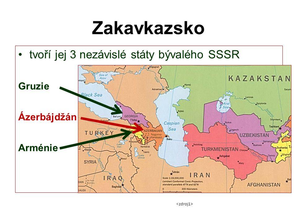 Zakavkazsko tvoří jej 3 nezávislé státy bývalého SSSR Gruzie Ázerbájdžán Arménie
