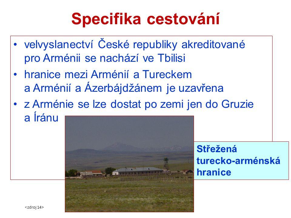 Specifika cestování velvyslanectví České republiky akreditované pro Arménii se nachází ve Tbilisi hranice mezi Arménií a Tureckem a Arménií a Ázerbájd